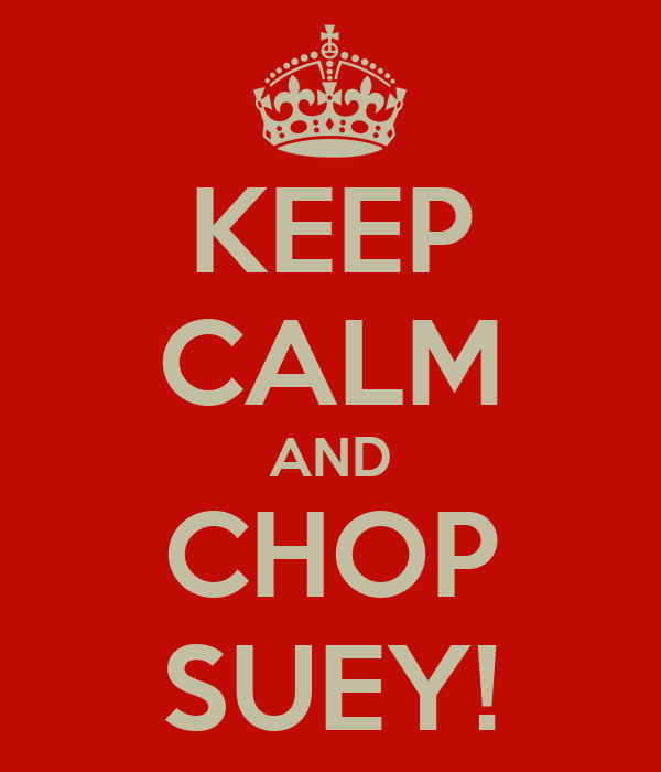 KEEP CALM AND CHOP SUEY!