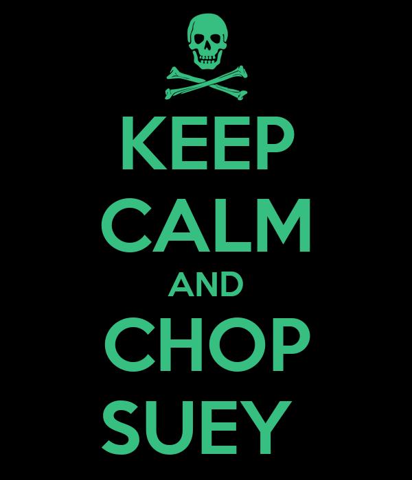 KEEP CALM AND CHOP SUEY