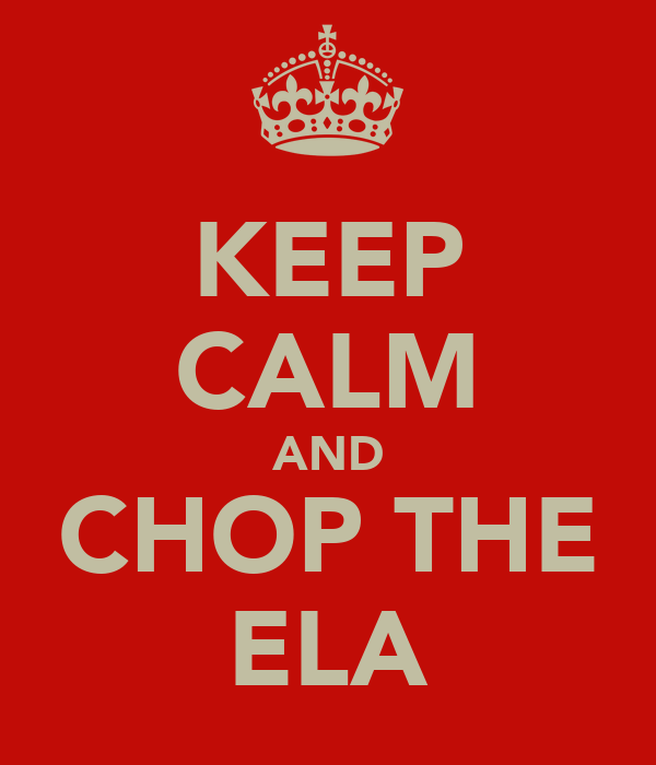KEEP CALM AND CHOP THE ELA