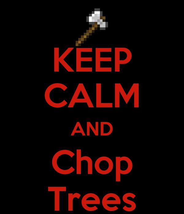 KEEP CALM AND Chop Trees
