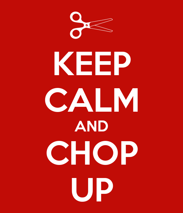 KEEP CALM AND CHOP UP