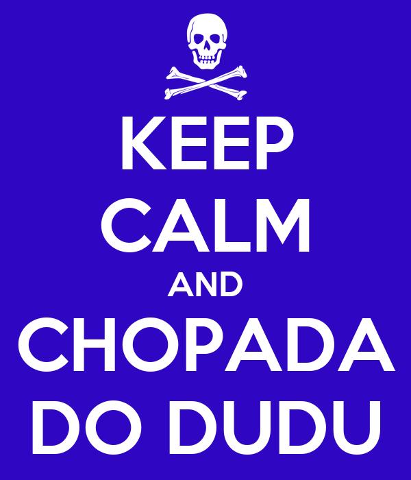 KEEP CALM AND CHOPADA DO DUDU