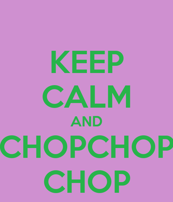 KEEP CALM AND CHOPCHOP CHOP