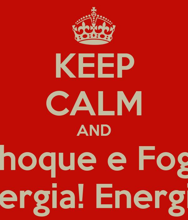 KEEP CALM AND Choque e Fogo Energia! Energia!