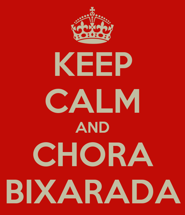 KEEP CALM AND CHORA BIXARADA