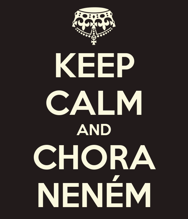 KEEP CALM AND CHORA NENÉM