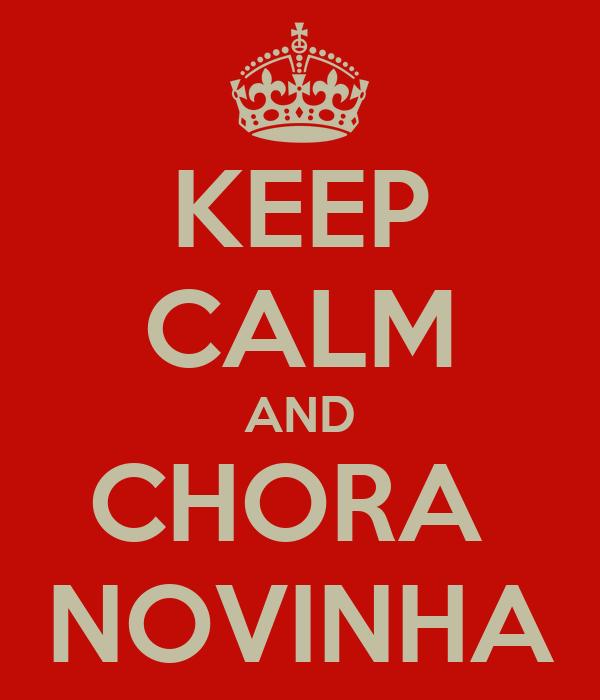 KEEP CALM AND CHORA  NOVINHA