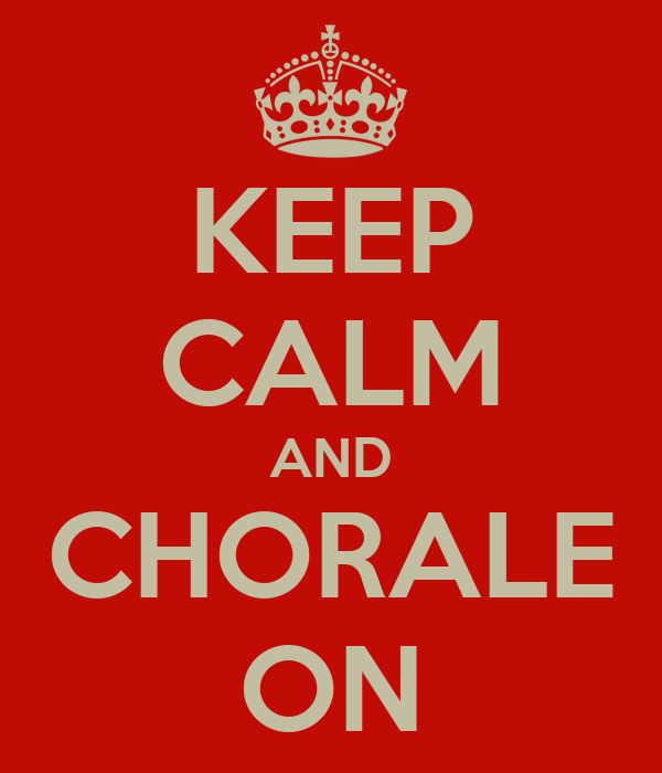 KEEP CALM AND CHORALE ON