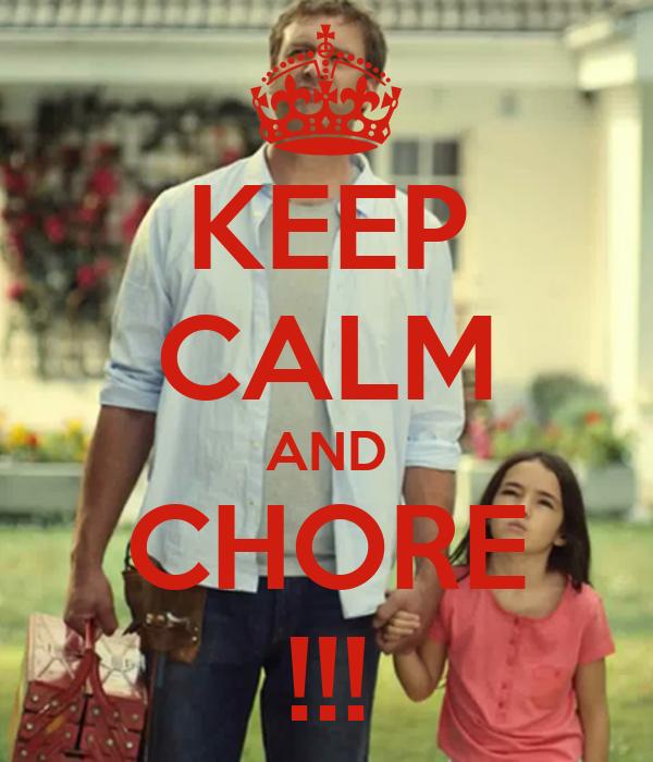 KEEP CALM AND CHORE !!!