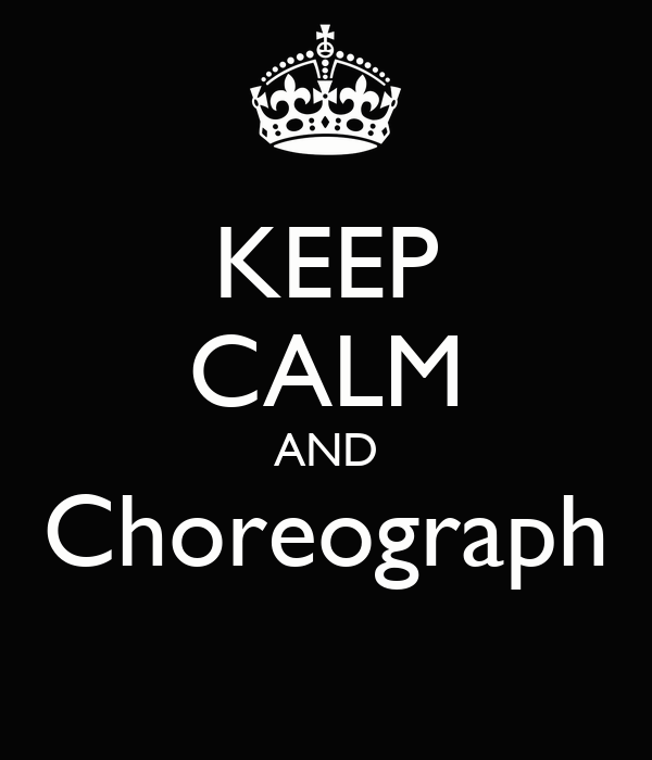 KEEP CALM AND Choreograph