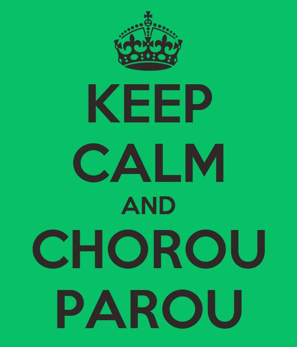 KEEP CALM AND CHOROU PAROU