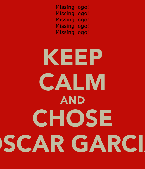 KEEP CALM AND CHOSE ÓSCAR GARCIA