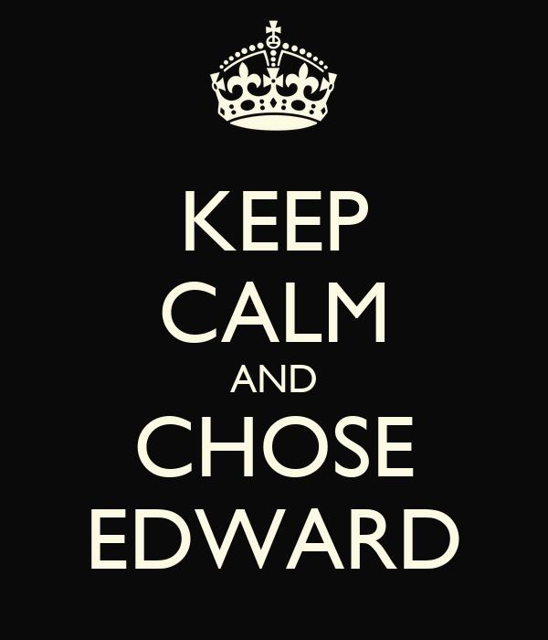 KEEP CALM AND CHOSE EDWARD