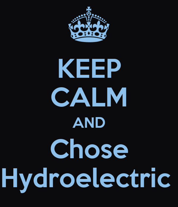KEEP CALM AND Chose Hydroelectric