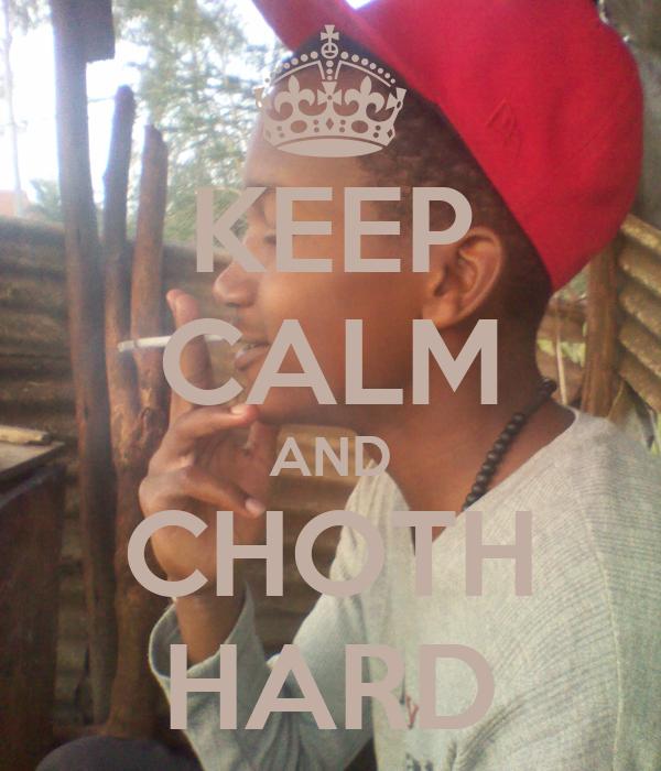 KEEP CALM AND CHOTH HARD