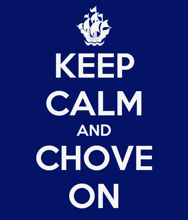 KEEP CALM AND CHOVE ON