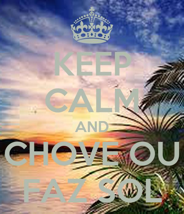 KEEP CALM AND CHOVE OU FAZ SOL