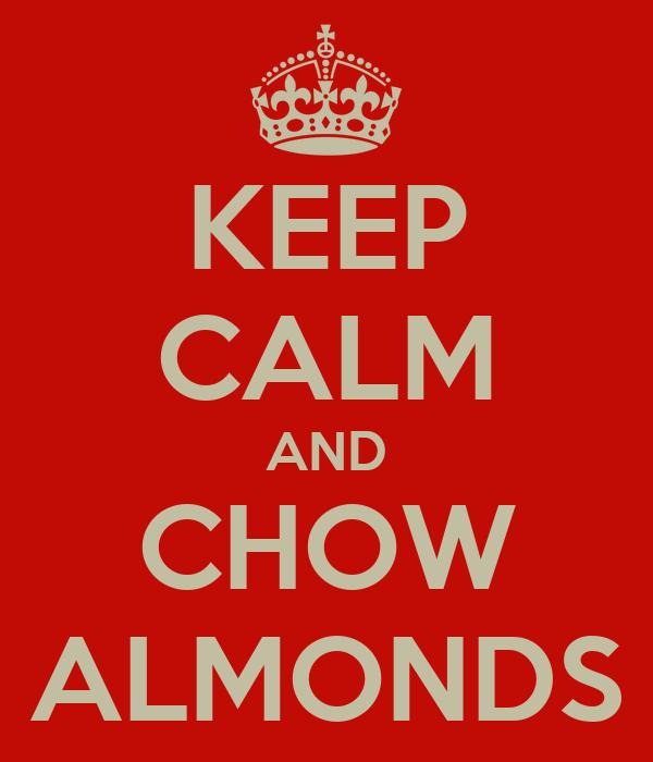 KEEP CALM AND CHOW ALMONDS