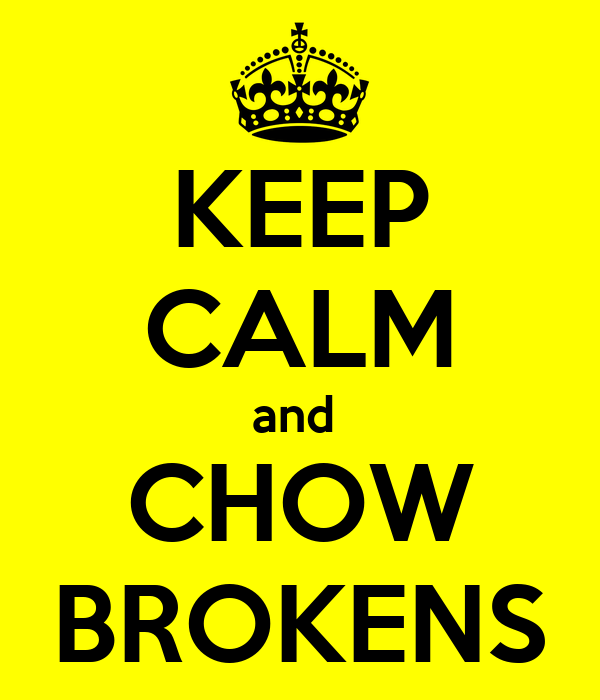 KEEP CALM and  CHOW BROKENS