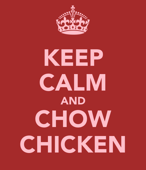 KEEP CALM AND CHOW CHICKEN