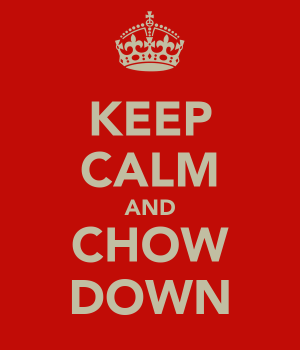 KEEP CALM AND CHOW DOWN