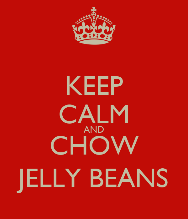 KEEP CALM AND CHOW JELLY BEANS