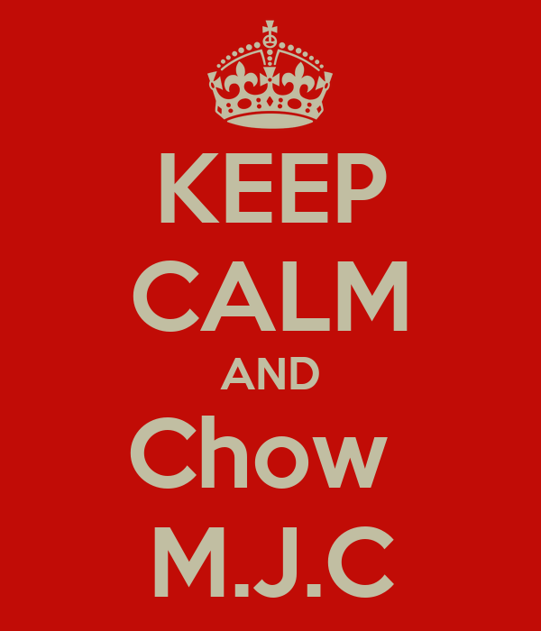 KEEP CALM AND Chow  M.J.C