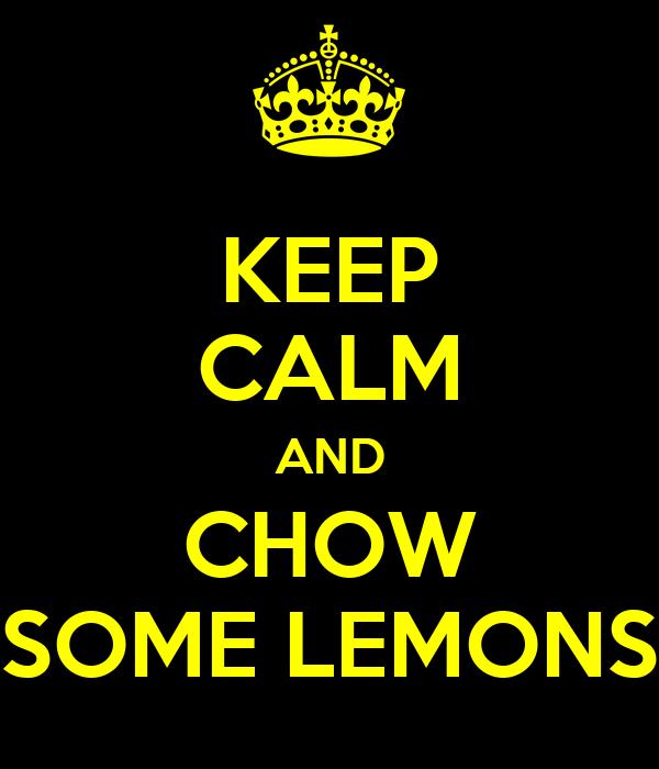KEEP CALM AND CHOW SOME LEMONS