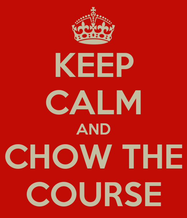 KEEP CALM AND CHOW THE COURSE