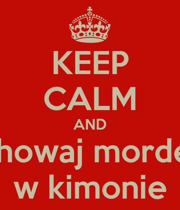 KEEP CALM AND chowaj morde  w kimonie