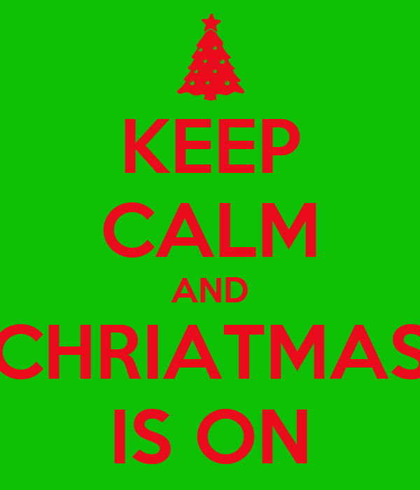 KEEP CALM AND CHRIATMAS IS ON
