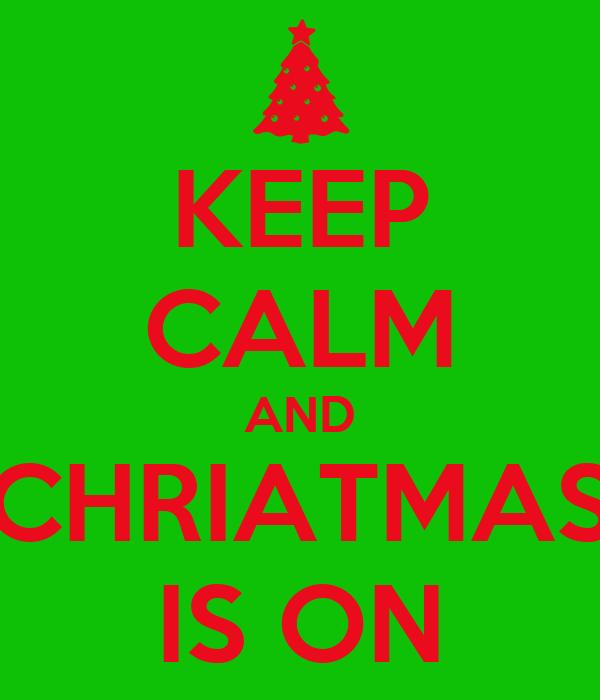 KEEP CALM AND CHRIATMAS IS ON