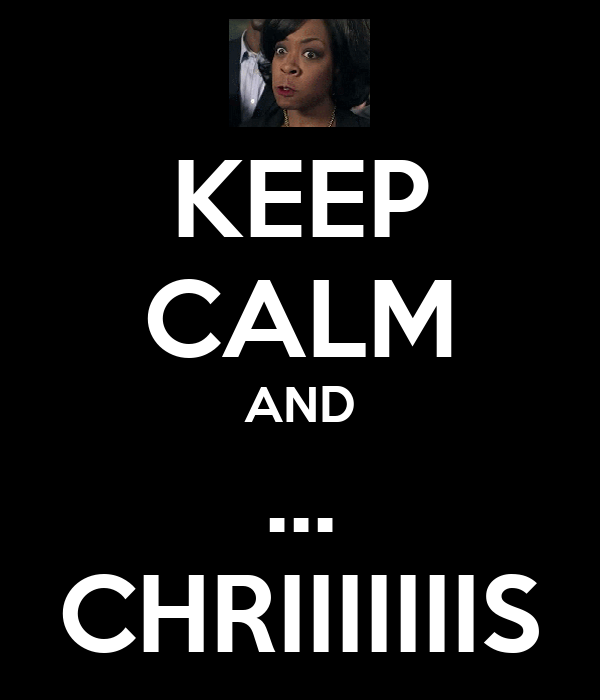 KEEP CALM AND ... CHRIIIIIIIS