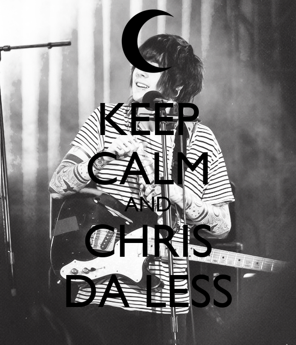 KEEP CALM AND CHRIS DA LESS