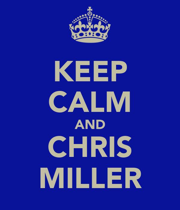 KEEP CALM AND CHRIS MILLER