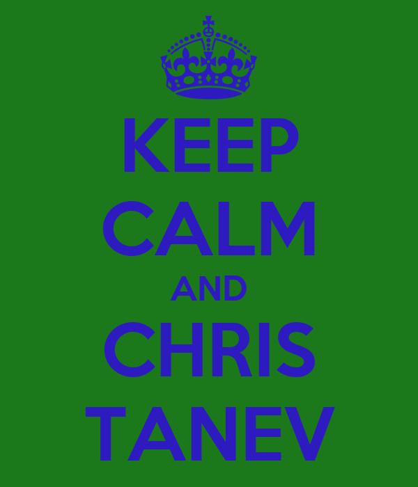 KEEP CALM AND CHRIS TANEV