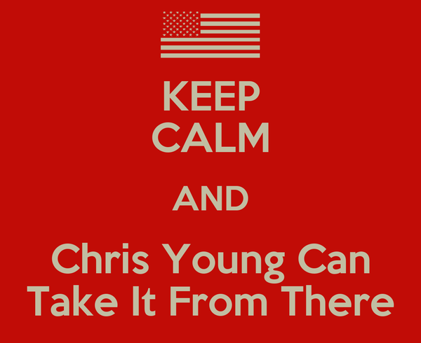 KEEP CALM AND Chris Young Can Take It From There