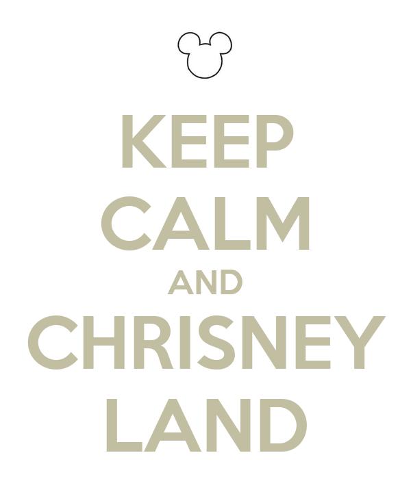 KEEP CALM AND CHRISNEY LAND