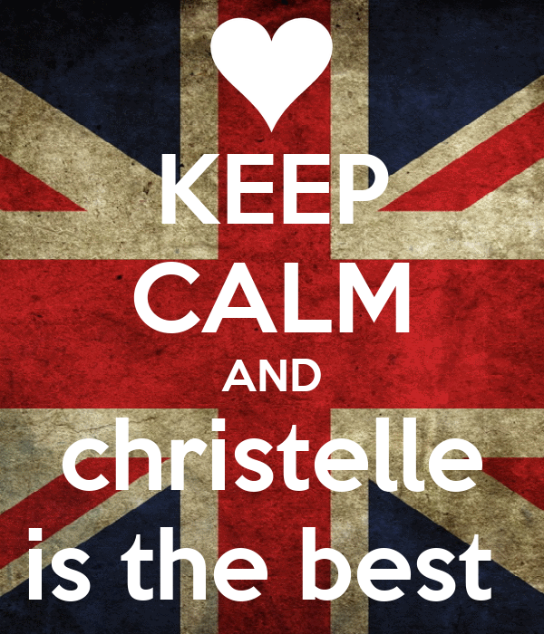 KEEP CALM AND christelle is the best