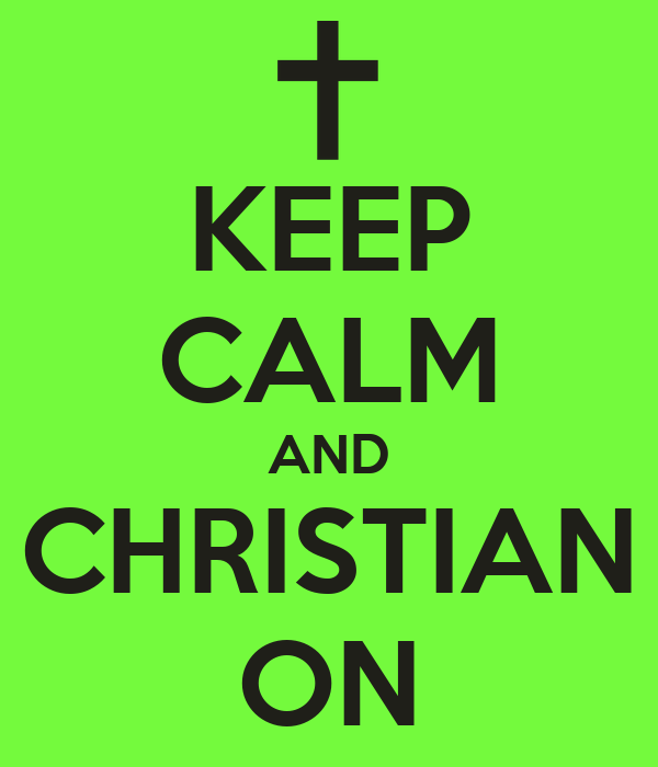 KEEP CALM AND CHRISTIAN ON