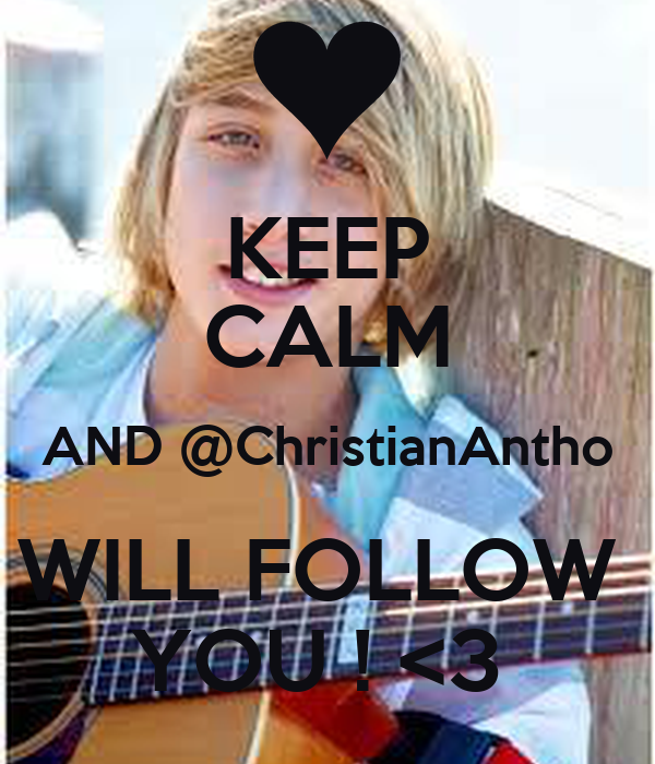 KEEP CALM AND @ChristianAntho WILL FOLLOW  YOU ! <3