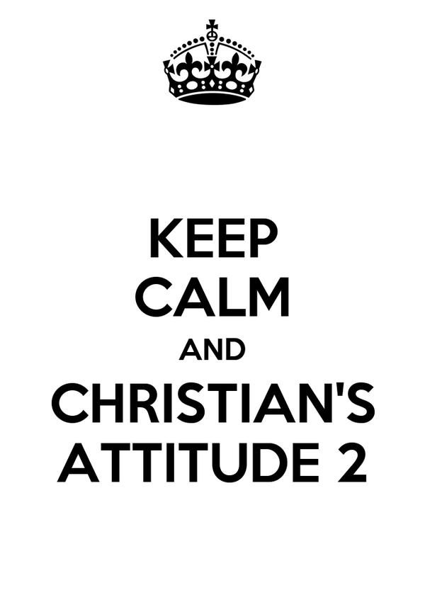 KEEP CALM AND CHRISTIAN'S ATTITUDE 2