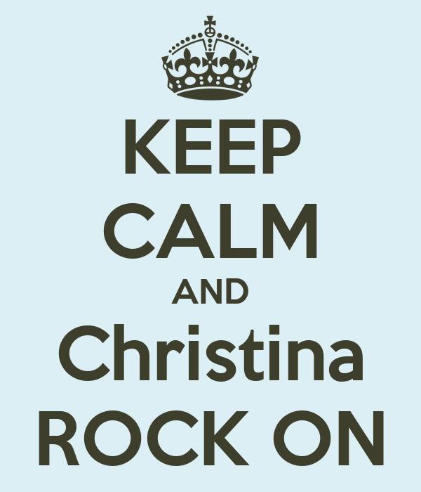 KEEP CALM AND Christina ROCK ON