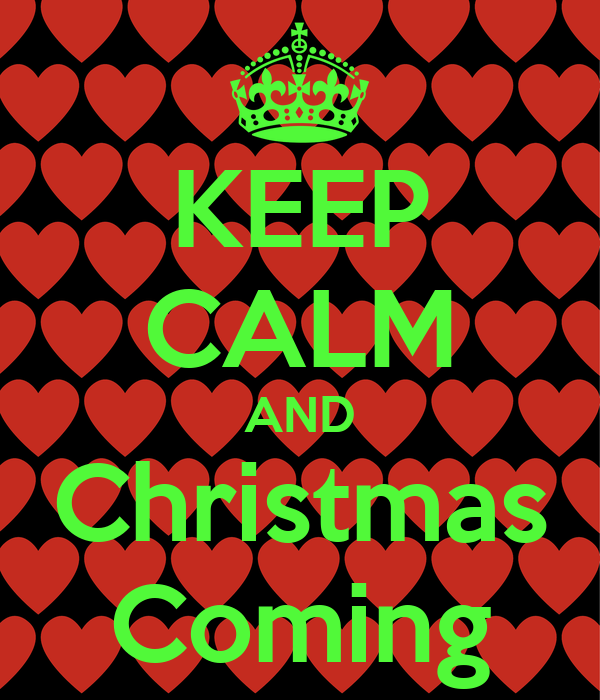 KEEP CALM AND Christmas Coming
