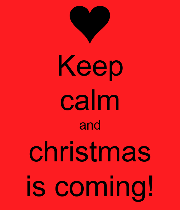 Keep calm and christmas is coming!