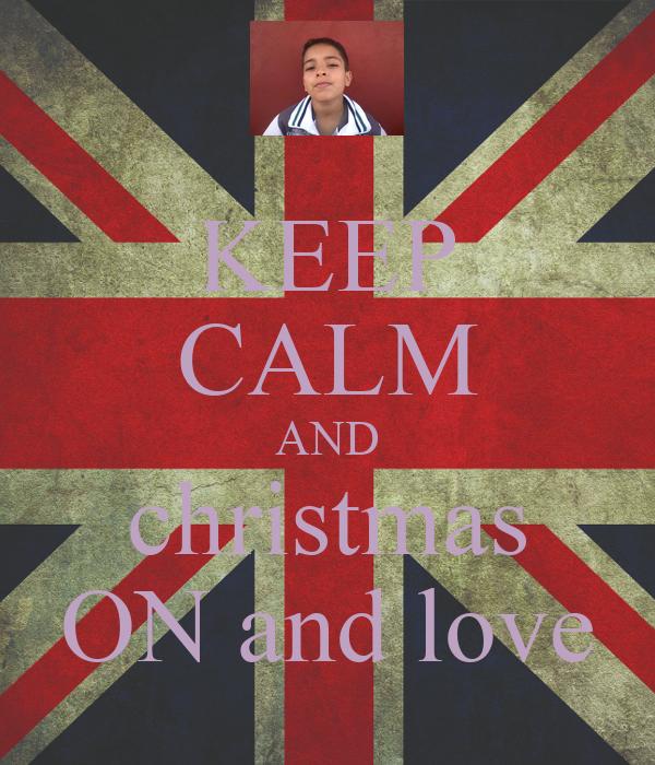 KEEP CALM AND christmas ON and love