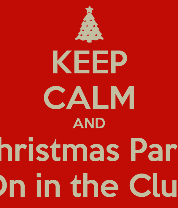 KEEP CALM AND Christmas Party On in the Club