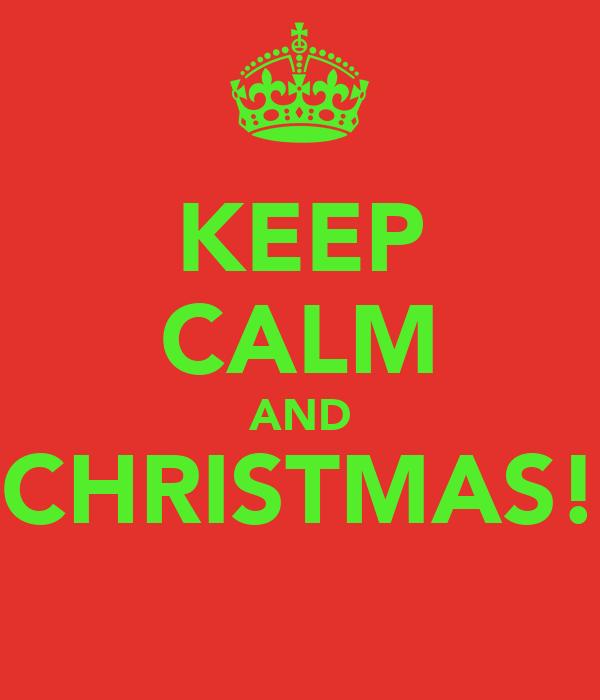 KEEP CALM AND CHRISTMAS!