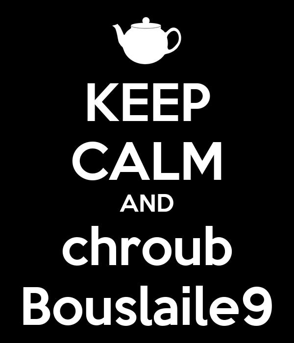 KEEP CALM AND chroub Bouslaile9