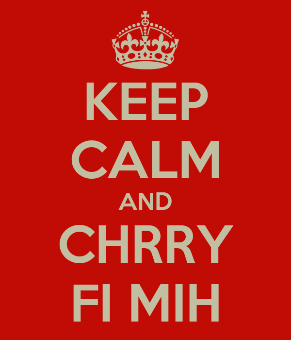 KEEP CALM AND CHRRY FI MIH